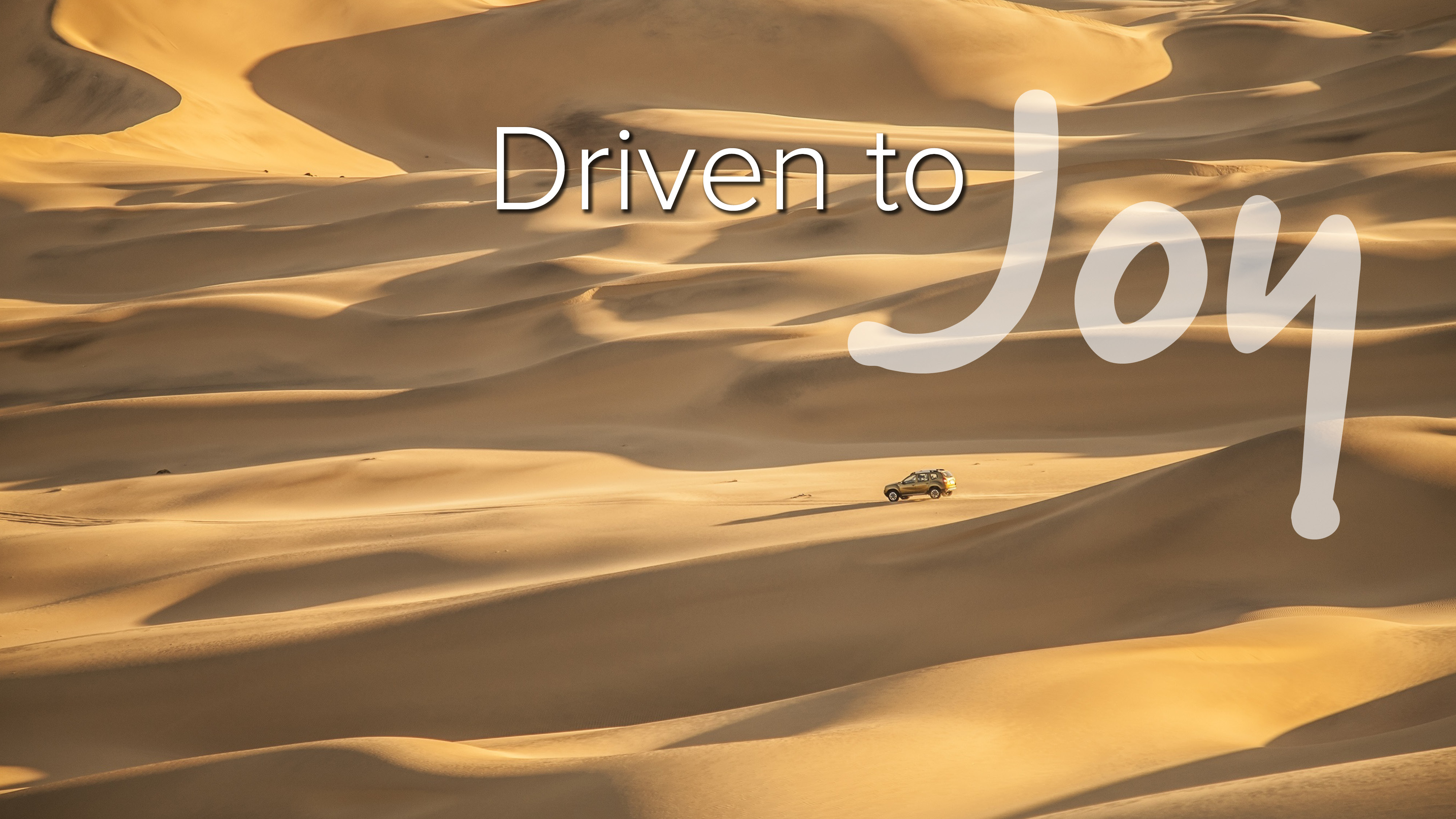 Driven to Joy